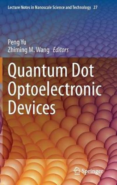Quantum Dot Optoelectronic Devices - Peng Yu