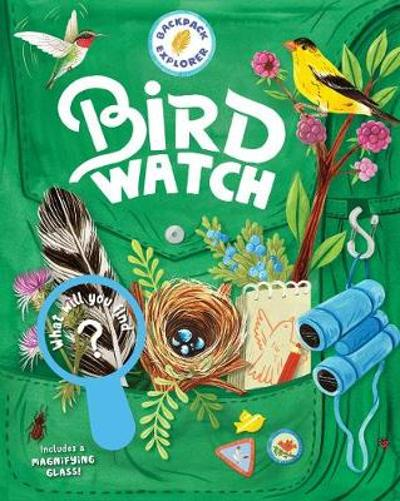 Backpack Explorer: Bird Watch: What Will You See? - Editors of Storey Publishing