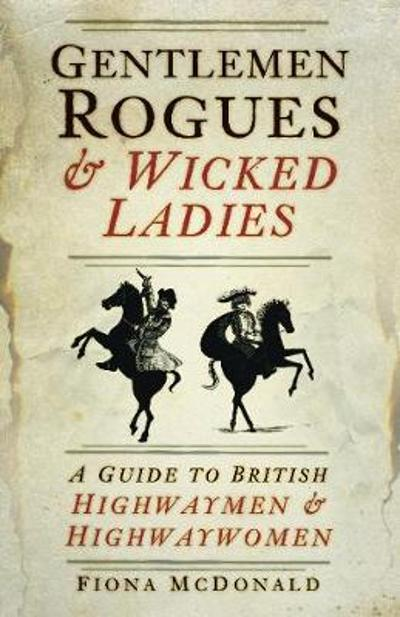 Gentlemen Rogues & Wicked Ladies - Fiona McDonald