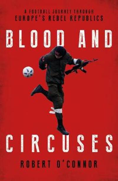 Blood and Circuses - Rob O'Connor