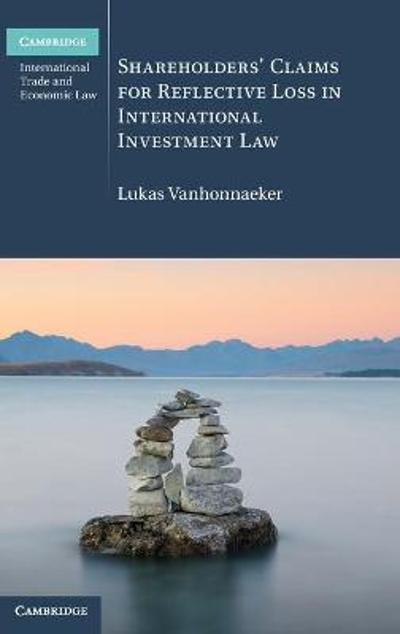 Shareholders' Claims for Reflective Loss in International Investment Law - Lukas Vanhonnaeker