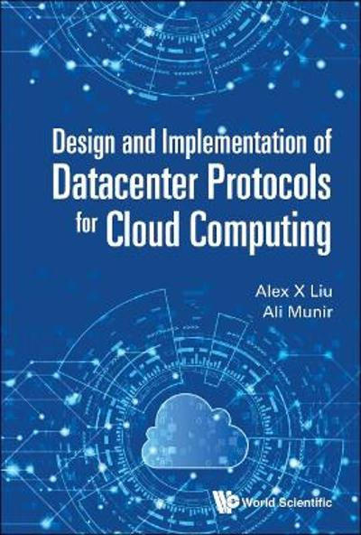 Design And Implementation Of Datacenter Protocols For Cloud Computing - Alex X Liu