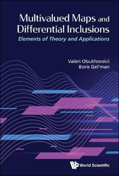 Multivalued Maps And Differential Inclusions: Elements Of Theory And Applications - Valeri Obukhovskii