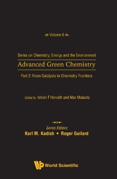 Advanced Green Chemistry - Part 2: From Catalysis To Chemistry Frontiers - Istvan T Horvath