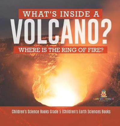 What's Inside a Volcano? Where Is the Ring of Fire? - Children's Science Books Grade 5 - Children's Earth Sciences Books - Baby Professor