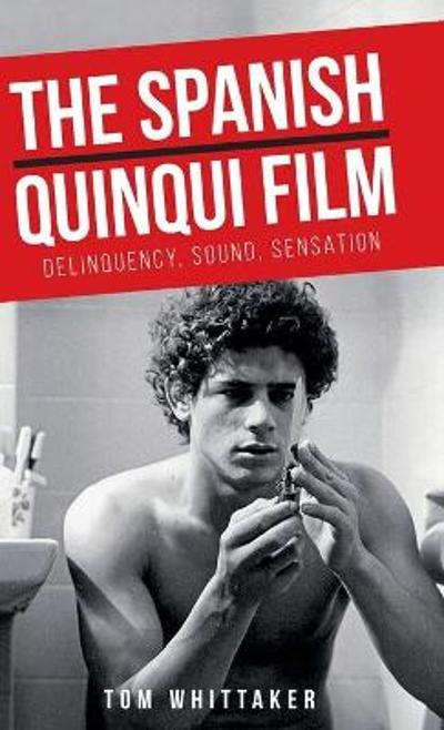 The Spanish Quinqui Film - Tom Whittaker