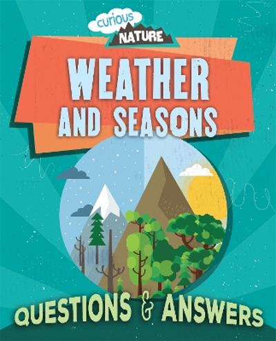 Curious Nature: Weather and Seasons - Nancy Dickmann
