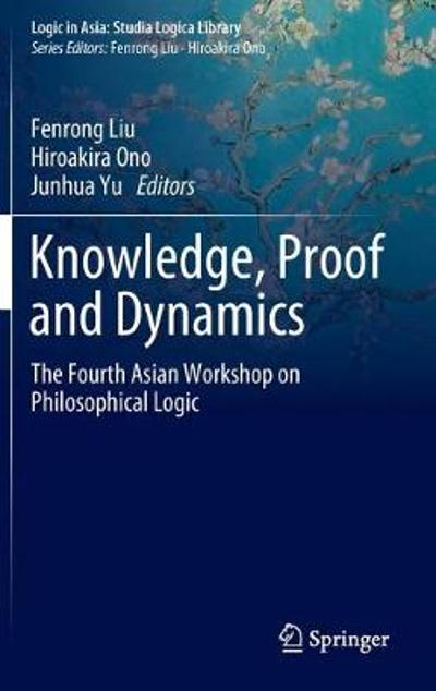 Knowledge, Proof and Dynamics - Fenrong Liu