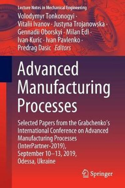 Advanced Manufacturing Processes - Volodymyr Tonkonogyi