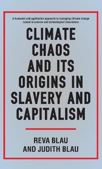 Climate Chaos and its Origins in Slavery and Capitalism - Judith Blau