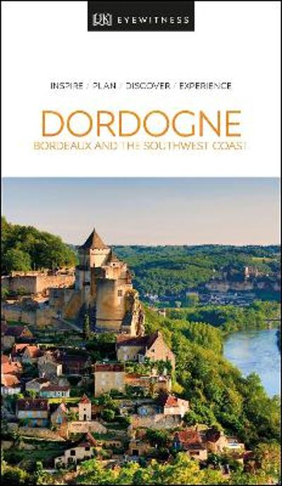 DK Eyewitness Dordogne, Bordeaux and the Southwest Coast - DK Eyewitness