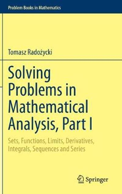 Solving Problems in Mathematical Analysis, Part I - Tomasz Radozycki