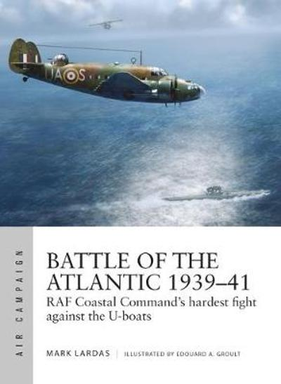 Battle of the Atlantic 1939-41 - Mark Lardas