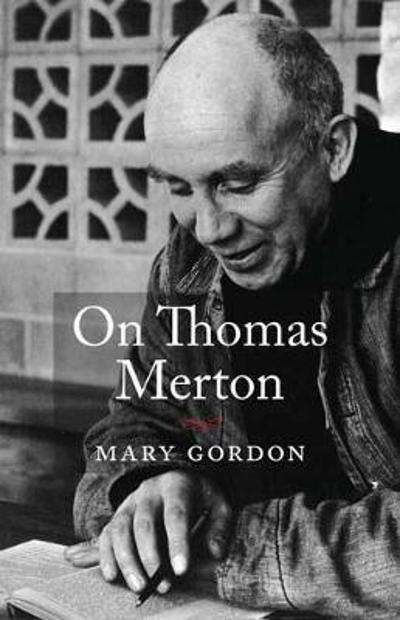 On Thomas Merton - Mary Gordon