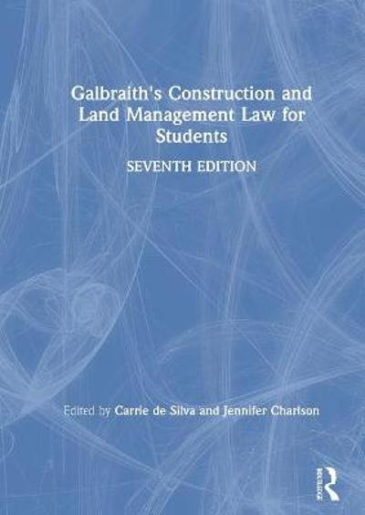 Galbraith's Construction and Land Management Law for Students - Carrie de Silva