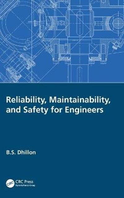 Reliability, Maintainability, and Safety for Engineers - B.S. Dhillon