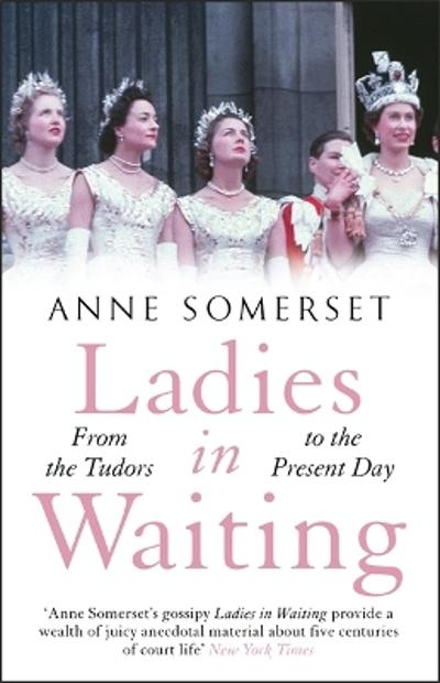 Ladies in Waiting - Anne Somerset