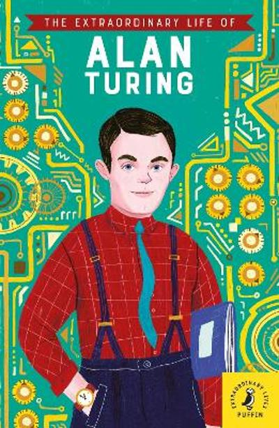 The Extraordinary Life of Alan Turing - Michael Lee Richardson