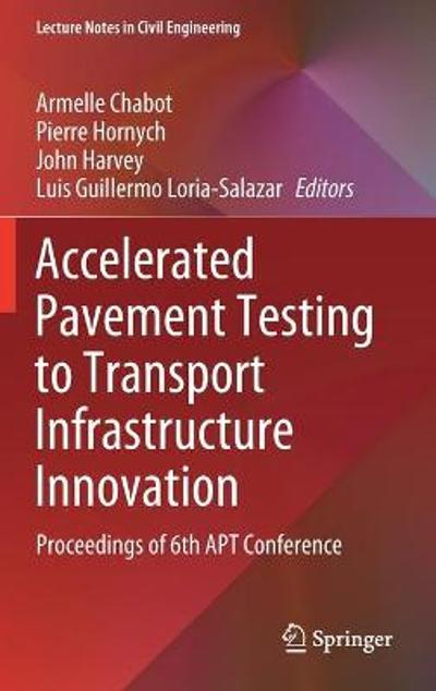 Accelerated Pavement Testing to Transport Infrastructure Innovation - Armelle Chabot