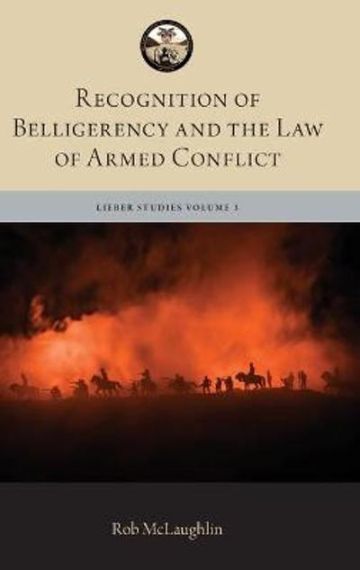 Recognition of Belligerency and the Law of Armed Conflict - Robert McLaughlin