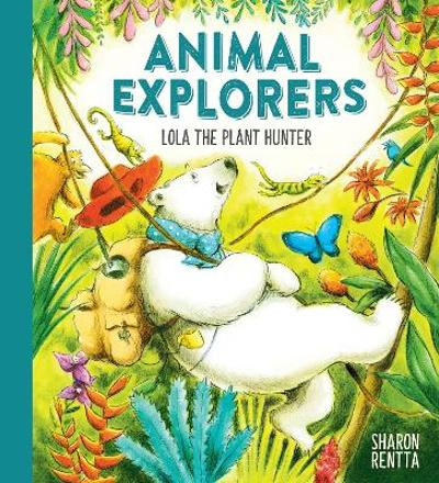 Animal Explorers: Lola the Plant Hunter PB - Sharon Rentta