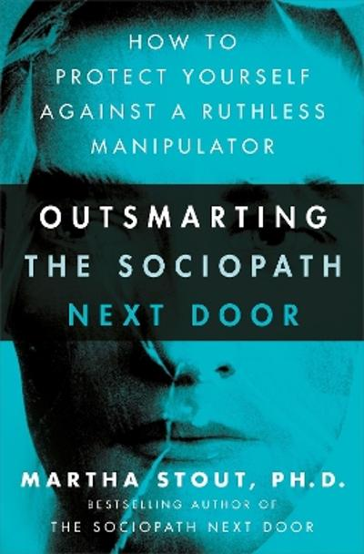 Outsmarting the Sociopath Next Door - Martha Stout