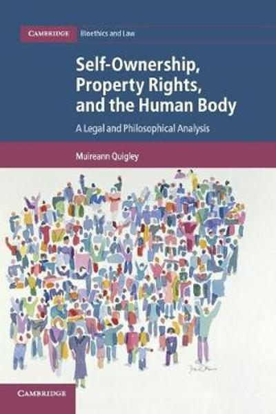 Self-Ownership, Property Rights, and the Human Body - Muireann Quigley