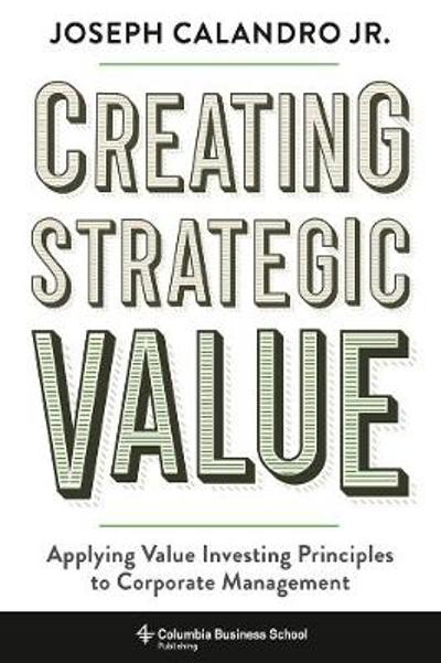 Creating Strategic Value - Joseph Calandro Calandro