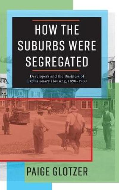How the Suburbs Were Segregated - Paige Glotzer