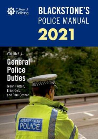 Blackstone's Police Manuals Volume 4: General Police Duties 2021 - Paul Connor