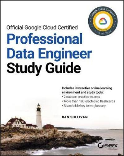 Official Google Cloud Certified Professional Data Engineer Study Guide - Dan Sullivan