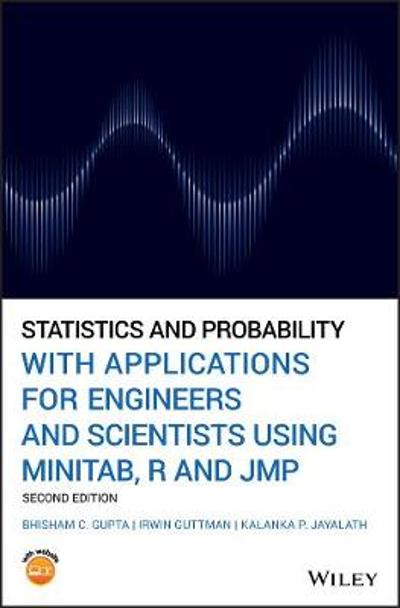 Statistics and Probability with Applications for Engineers and Scientists Using MINITAB, R and JMP - Bhisham C. Gupta