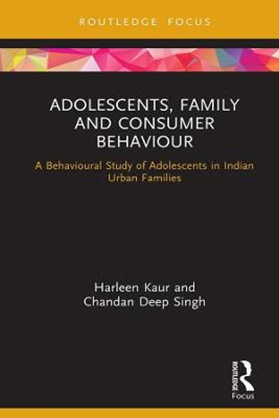 Adolescents, Family and Consumer Behaviour - Harleen Kaur