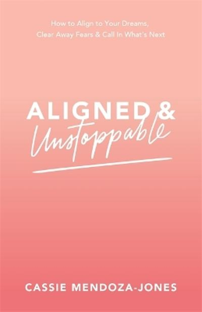 Aligned and Unstoppable - Cassie Mendoza-Jones