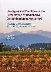 Strategies and Practices in the Remediation of Radioactive Contamination in Agriculture - IAEA