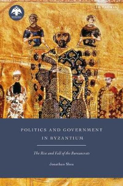Politics and Government in Byzantium - Jonathan Shea