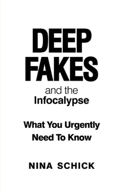 Deep Fakes and the Infocalypse - Nina Schick