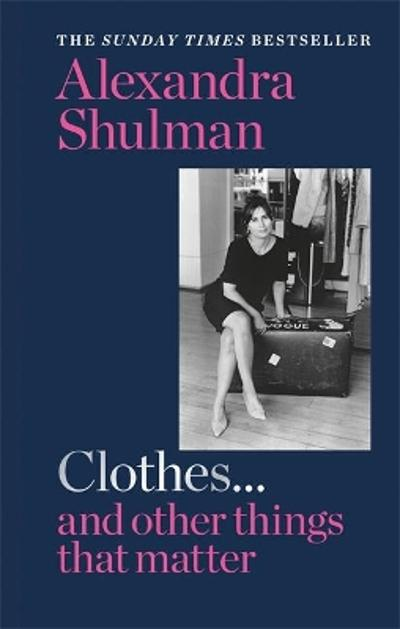 Clothes... and other things that matter - Alexandra Shulman