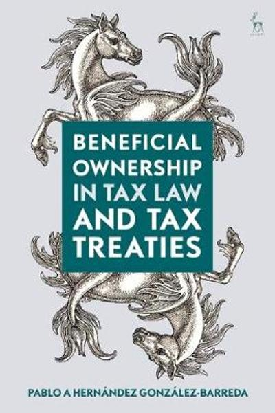 Beneficial Ownership in Tax Law and Tax Treaties - Pablo A Hernandez Gonzalez-Barreda