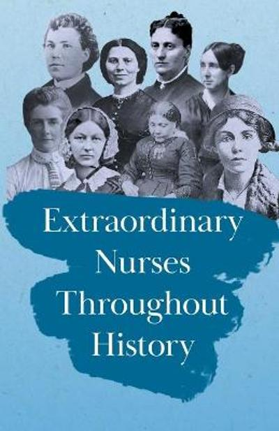 Extraordinary Nurses Throughout History - Various