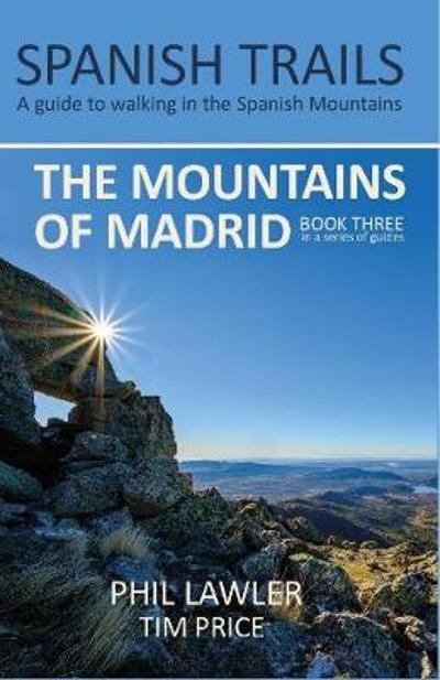 Spanish Trails - A Guide to Walking the Spanish Mountains - The Mountains of Madrid - Phil Lawler