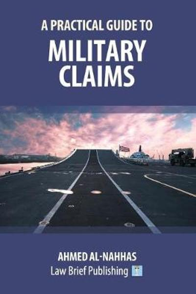 A Practical Guide to Military Claims - Ahmed Al-Nahhas