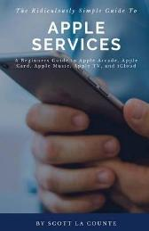 The Ridiculously Simple Guide to Apple Services - Scott La Counte