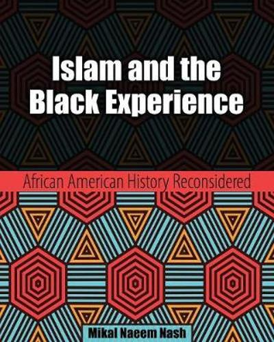 Islam and the Black Experience: African American History Reconsidered - Mikal Nash