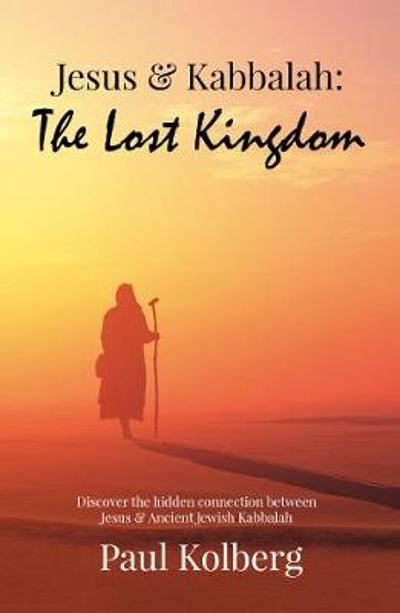 Jesus & Kabbalah - The Lost Kingdom - Paul Kolberg