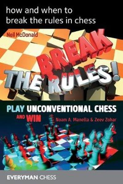 How and when to break the rules in chess - Neil McDonald