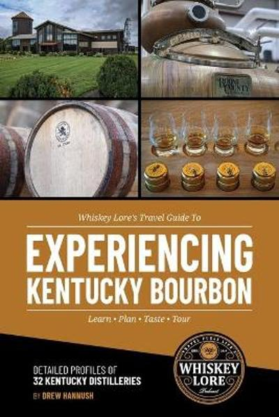 Whiskey Lore's Travel Guide to Experiencing Kentucky Bourbon - Drew Hannush