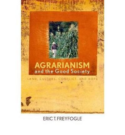 Agrarianism and the Good Society - Eric T. Freyfogle