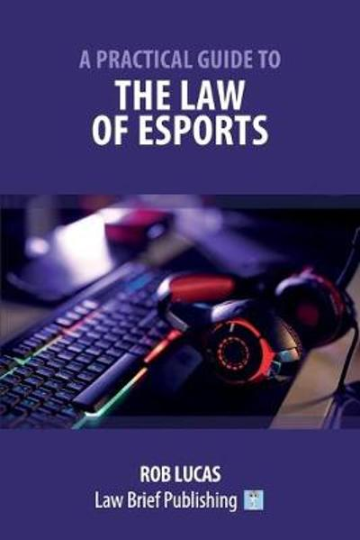 A Practical Guide to the Law of Esports - Rob Lucas