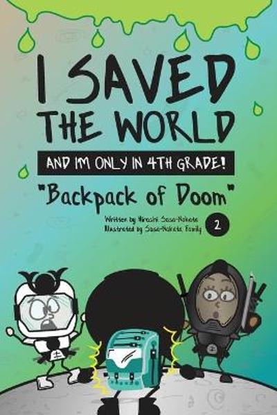 I Saved the World and I'm Only in 4th Grade! - Hiroshi Sosa-Nakata